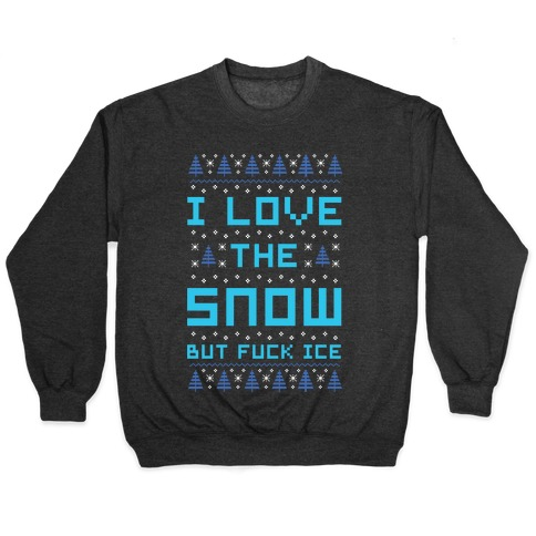 I Love the Snow But F*** Ice Pullover