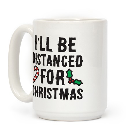 I'll Be Distanced For Christmas Coffee Mug