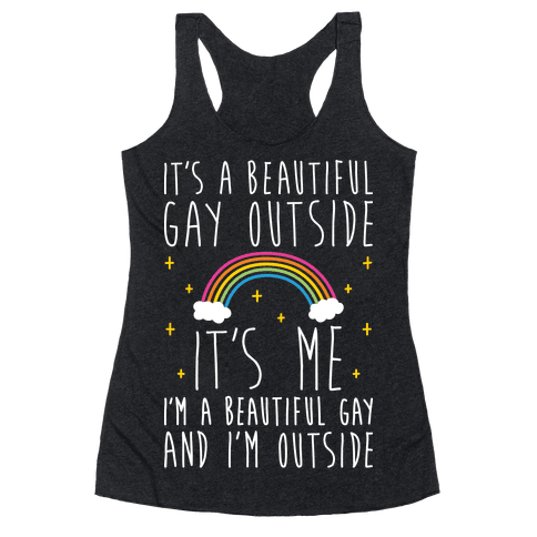 It's A Beautiful Gay Outside Racerback Tank Top