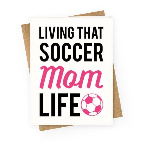 Living That Soccer Mom Life Greeting Card
