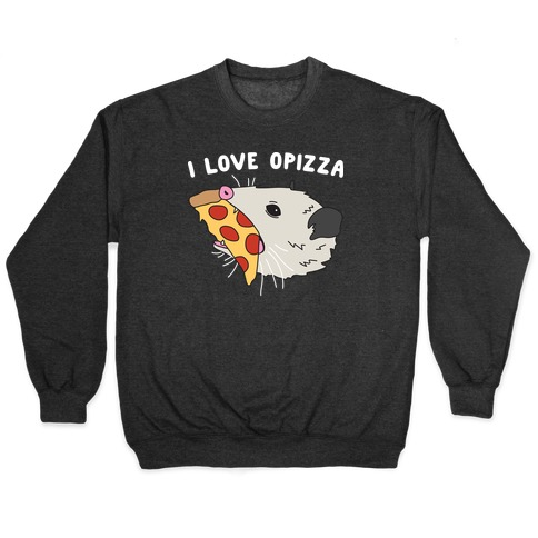 I Love Opizza Opossum Pullover