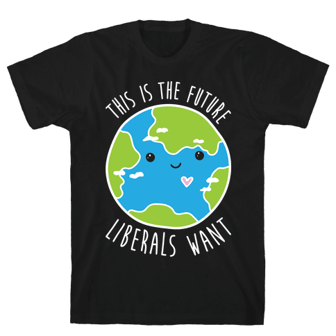This Is The Future Liberals Want (Earth) Mens T-Shirt
