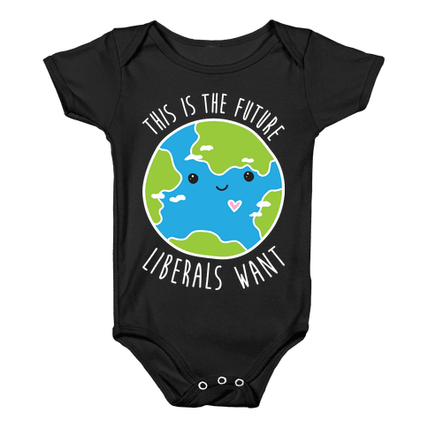 This Is The Future Liberals Want (Earth) Baby Onesy
