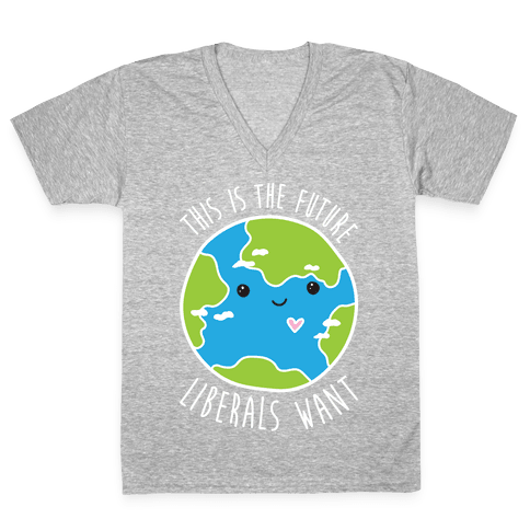 This Is The Future Liberals Want (Earth) V-Neck Tee Shirt