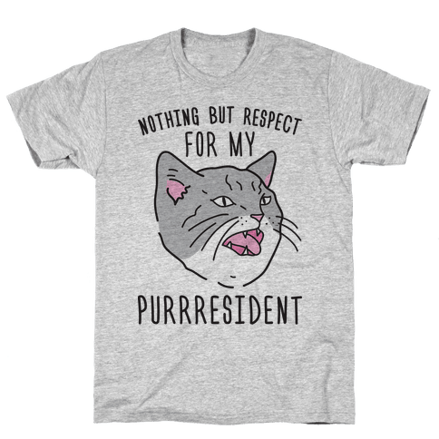 Nothing But Respect For MY Purrresident Mens T-Shirt
