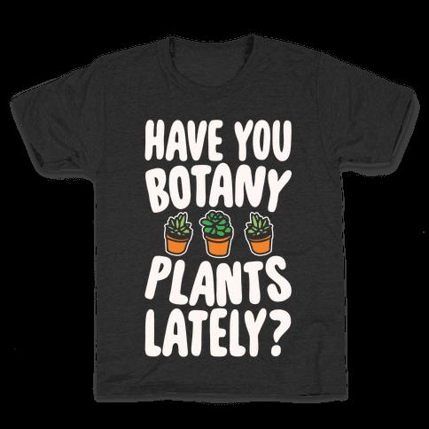 Have You Botany Plants Lately White Print Kids T-Shirt