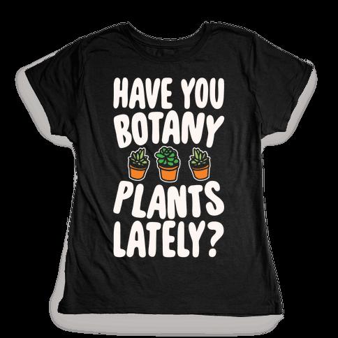 Have You Botany Plants Lately White Print Womens T-Shirt