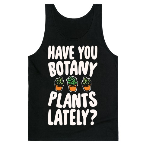 Have You Botany Plants Lately White Print Tank Top