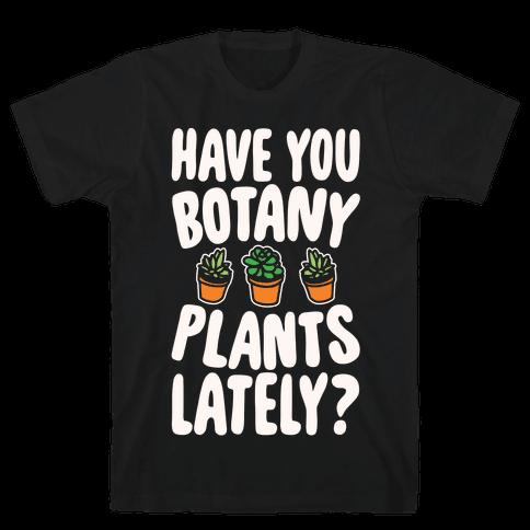 Have You Botany Plants Lately White Print Mens T-Shirt