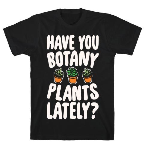 Have You Botany Plants Lately White Print T-Shirt