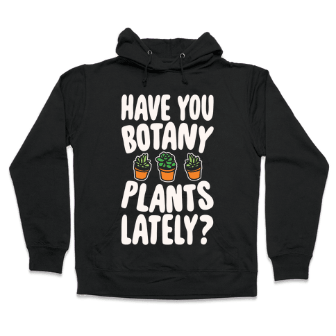 Have You Botany Plants Lately White Print Hooded Sweatshirt