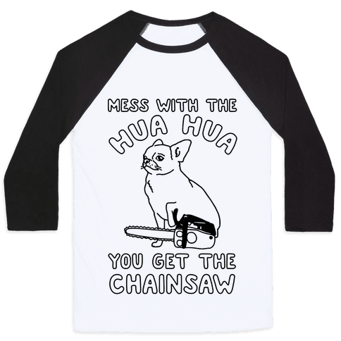 Mess With The Hua Hua You Get The Chainsaw Baseball Tee