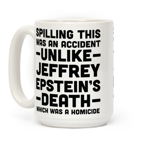 Spilling This was an Accident Unlike Jeffery Epstein's Death Which Was a Homicide Coffee Mug