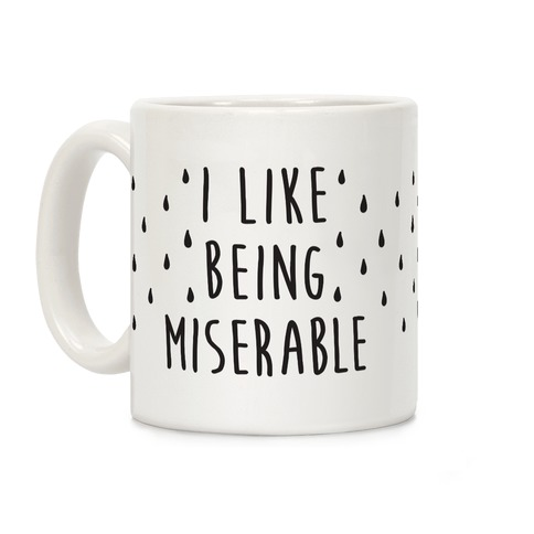 I Like Being Miserable Coffee Mug