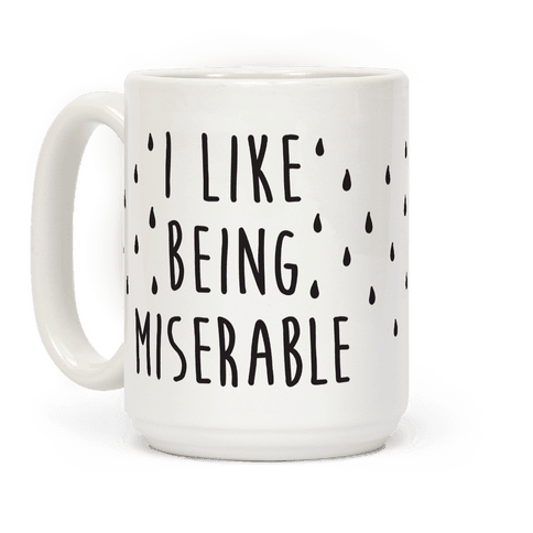 I Like Being Miserable