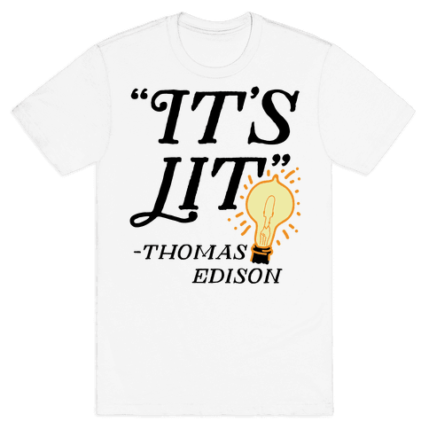 It's Lit - Thomas Edison  Mens T-Shirt