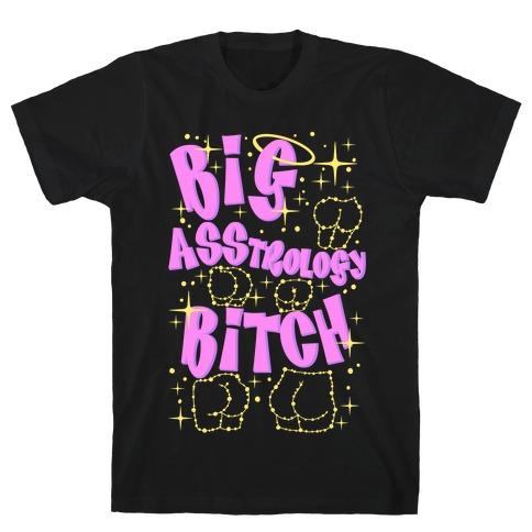 Big Asstrology Bitch T-Shirt