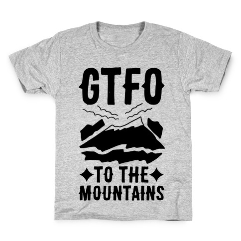 GTFO to the Mountains Kids T-Shirt