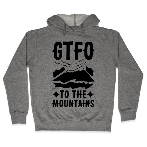 GTFO to the Mountains Hooded Sweatshirt