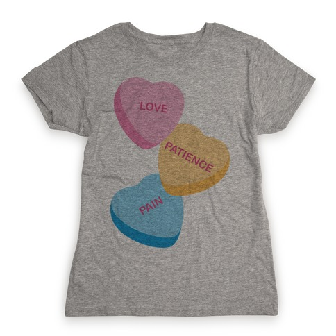 Love, Patience, Pain Candy Hearts (Thank U, Next Parody) Womens T-Shirt