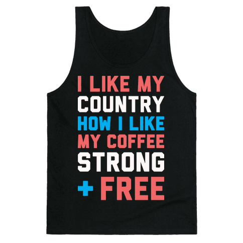 I Like My Country How I Like My Coffee Strong & Free (White) Tank Top