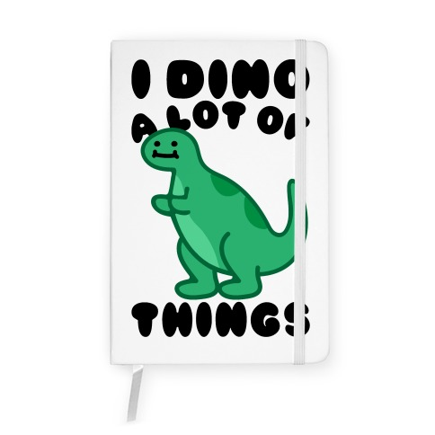 I Dino A Lot of Things Notebook
