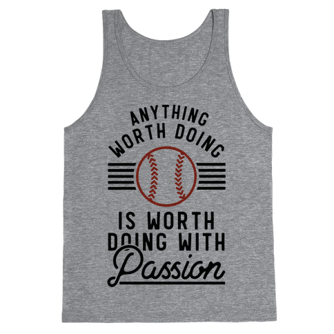 Anything Worth Doing is Worth Doing With PassionBaseball Tank Top