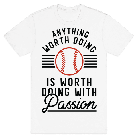 Anything Worth Doing is Worth Doing With PassionBaseball Mens T-Shirt
