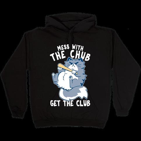 Mess With The Chub, Get The Club Hooded Sweatshirt