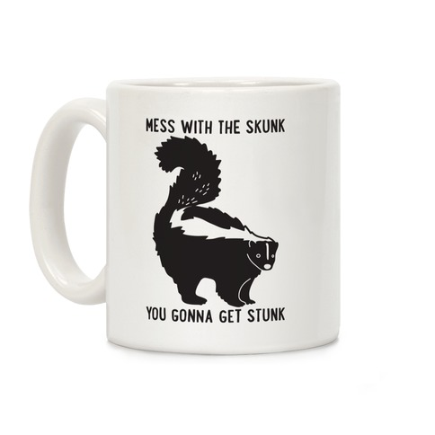 Mess With The Skunk You Gonna Get Stunk Coffee Mug