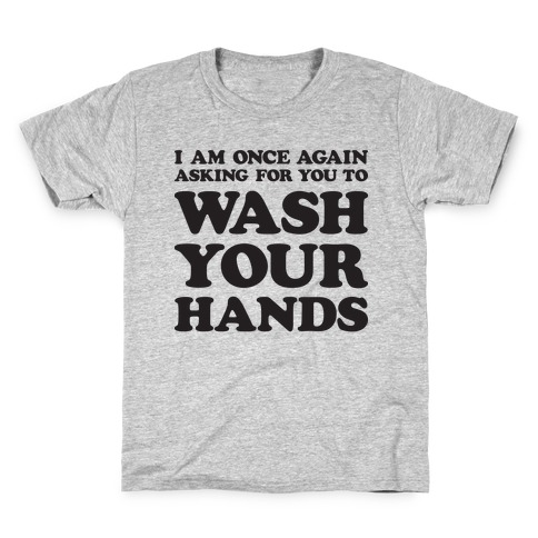 I Am Once Again Asking For You To WASH YOUR HANDS Kids T-Shirt