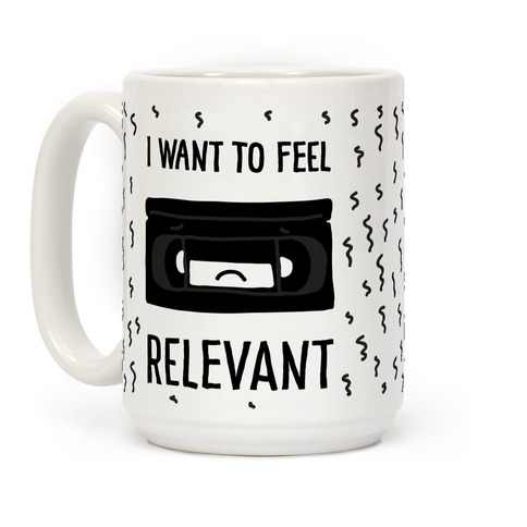 I Want to Feel Relevant (VHS Tape) Coffee Mug