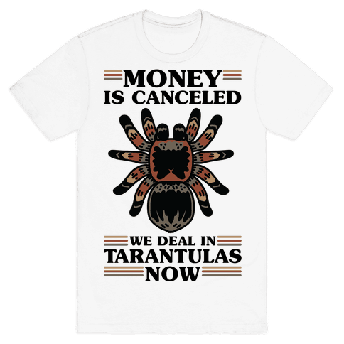 Money is Canceled We Deal in Tarantulas Now Mens/Unisex T-Shirt