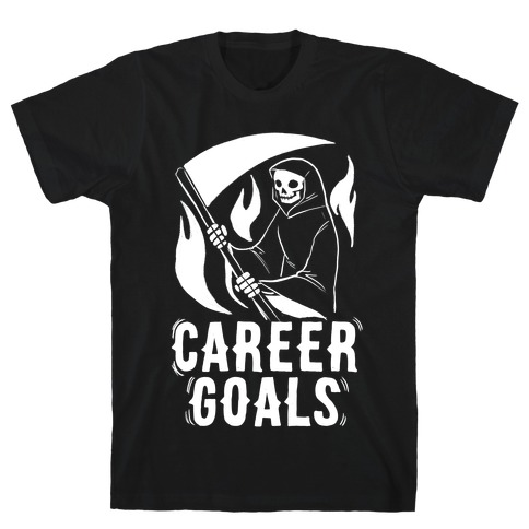 Career Goals - Grim Reaper T-Shirt