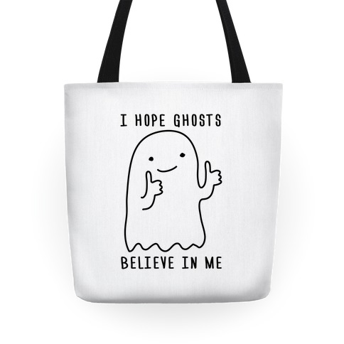 I Hope Ghosts Believe In Me Tote