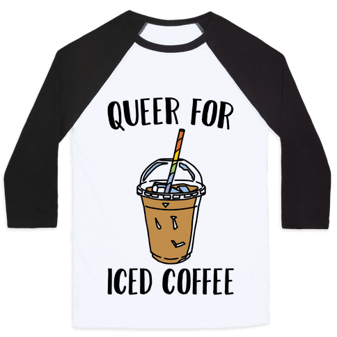 Queer For Iced Coffee  Baseball Tee