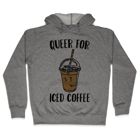 Queer For Iced Coffee  Hooded Sweatshirt