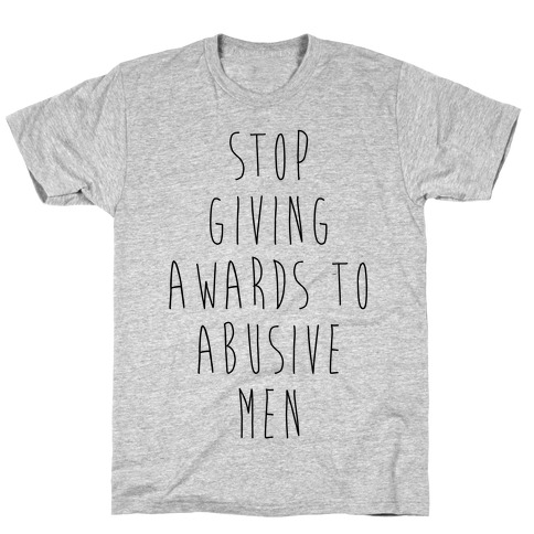 Stop Giving Awards To Abusive Men T-Shirt