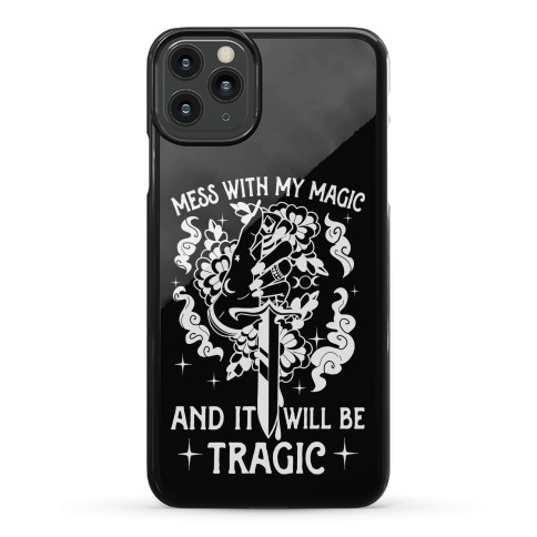 Mess With My Magic And It Will Be Tragic Phone Case