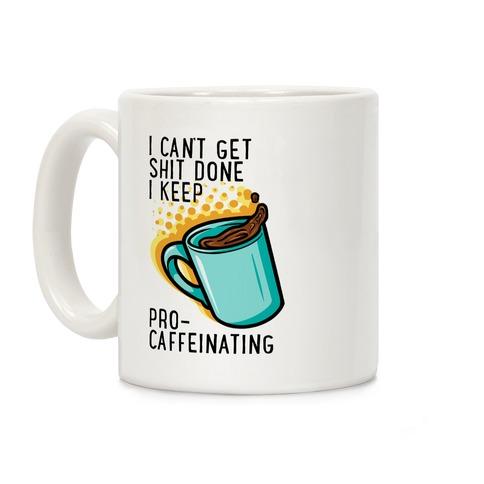 I Can't Get Shit Done I Keep Pro-Caffeinating Coffee Mug