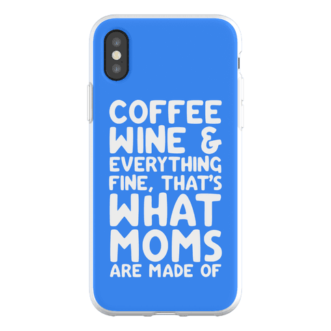 Coffee, Wine & Everything Fine Thats What Moms Are Made Of Phone Flexi-Case