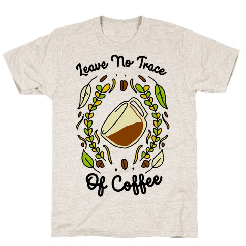 Leave No Trace (of Coffee) T-Shirt