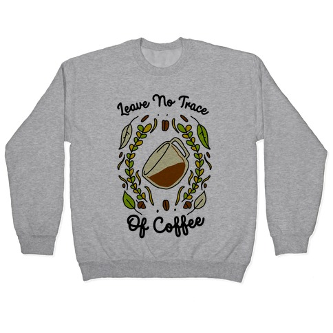 Leave No Trace (of Coffee) Pullover