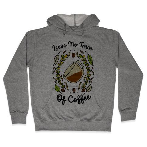 Leave No Trace (of Coffee) Hooded Sweatshirt