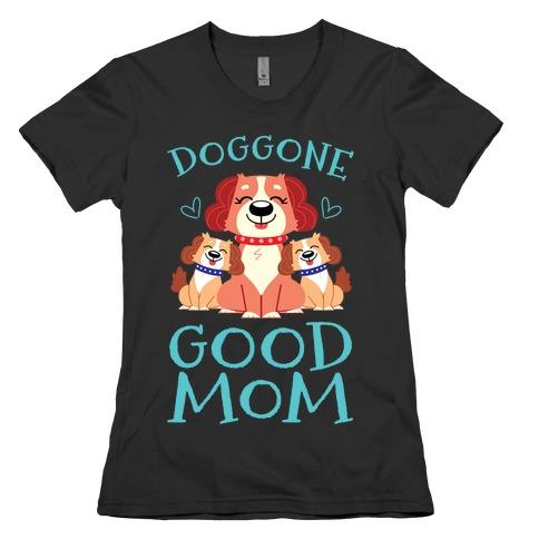 Doggon Good Mom Womens T-Shirt