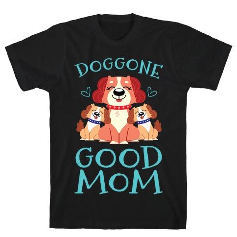 Doggon Good Mom T-Shirt