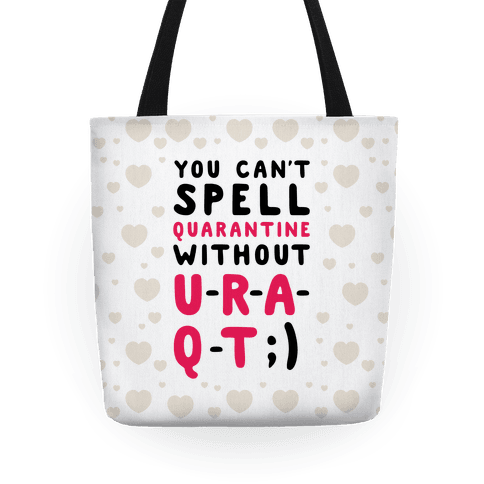 Can't Spell Quarantine Without U R A Q T Tote