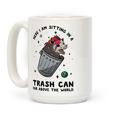 Here I am Sitting in a Trash Can Far Above the World Opossum Coffee Mug