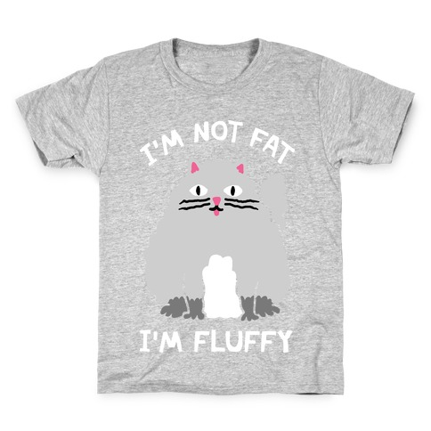 35a91d34 I'm Not Fat I'm Fluffy Cat Kids ...