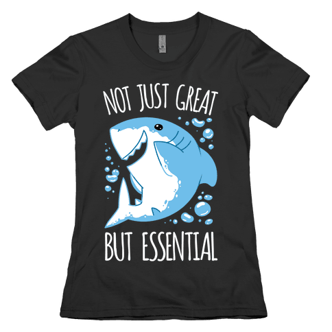 Not Just Great, But Essential Womens T-Shirt